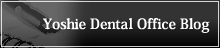 Yoshie Dental Office Blog